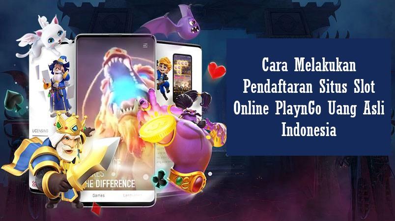 Cara Melakukan Pendaftaran Situs Slot Online PlaynGo Uang Asli Indonesia